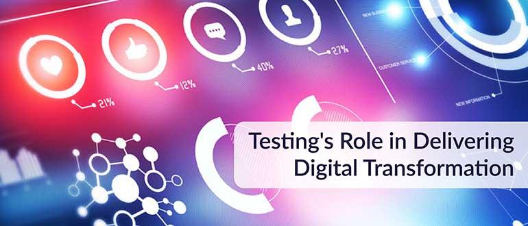 Testing's Role in Delivering Digital Transformation