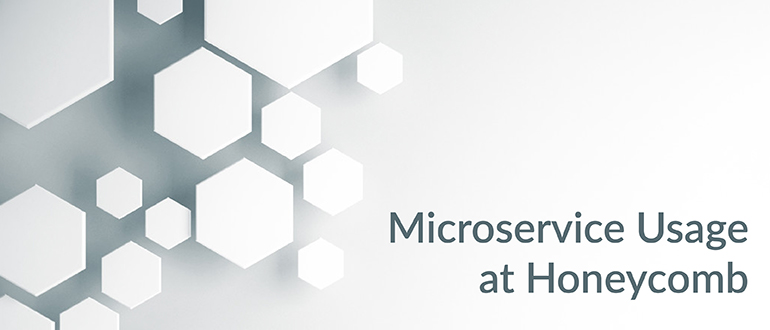 Microservice Usage at Honeycomb