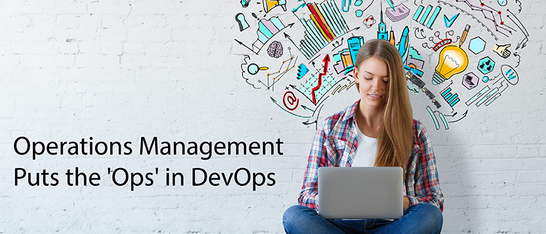 Operations Management Puts the 'Ops' in DevOps