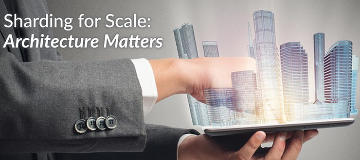 Sharding for Scale: Architecture Matters