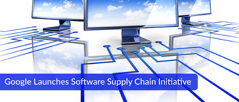 Google Launches Software Supply Chain Initiative