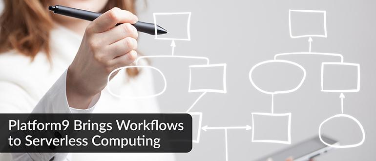 Platform9 Brings Workflows to Serverless Computing
