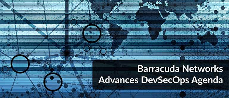 Barracuda Networks Advances DevSecOps Agenda