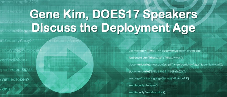 Gene Kim, DOES17 Speakers Discuss the Deployment Age
