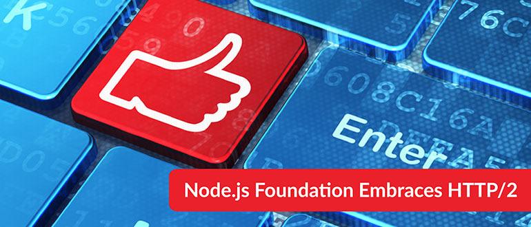 Node.js Foundation Embraces HTTP/2