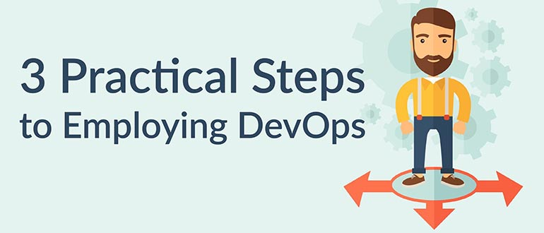 3 Practical Steps to Employing DevOps