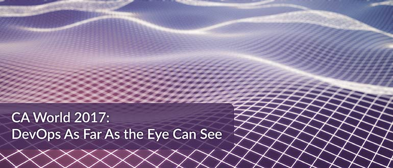 CA World 2017: DevOps As Far As the Eye Can See
