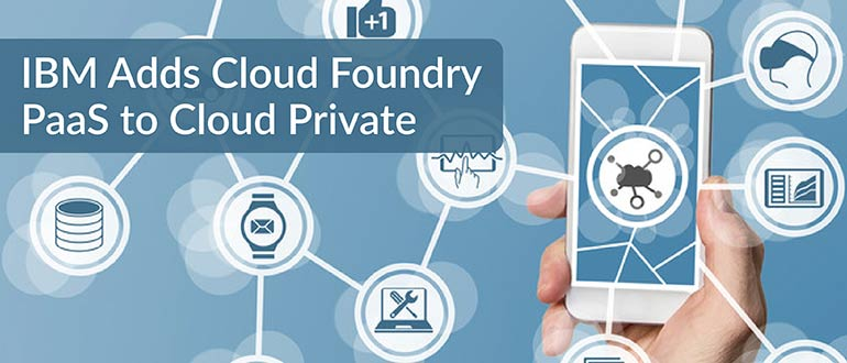 IBM Adds Cloud Foundry PaaS to Cloud Private