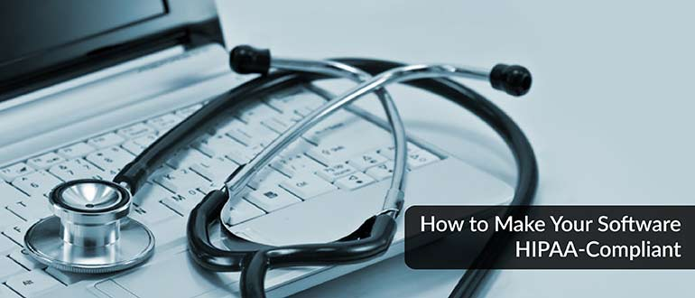 How to Make Your Software HIPAA-Compliant