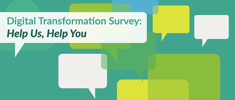 Digital Transformation Survey: Help Us, Help You