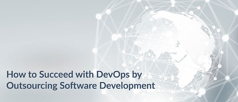 How to Succeed with DevOps by Outsourcing Software Development