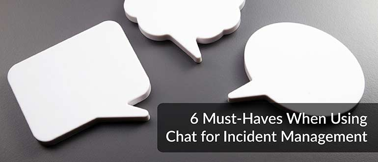 6 Must-Haves When Using Chat for Incident Management
