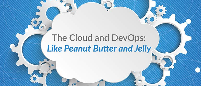 The Cloud and DevOps: Like Peanut Butter and Jelly