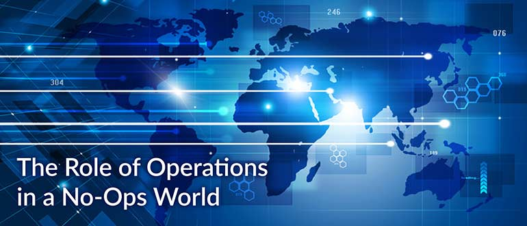 The Role of Operations in a No-Ops World