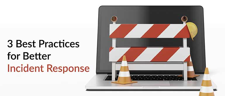 3 Best Practices for Better Incident Response