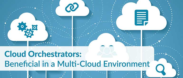 Cloud Orchestrators: Beneficial in a Multi-Cloud Environment