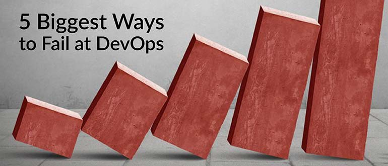 5 Biggest Ways to Fail at DevOps