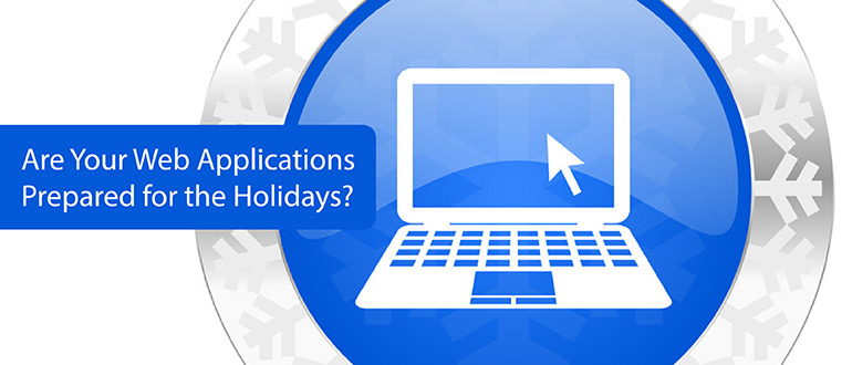 Are Your Web Applications Prepared for the Holidays?