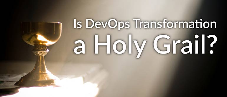 Is DevOps Transformation a Holy Grail?