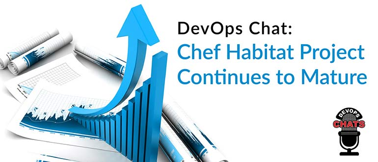 DevOps Chat: Chef Habitat Project Continues to Mature