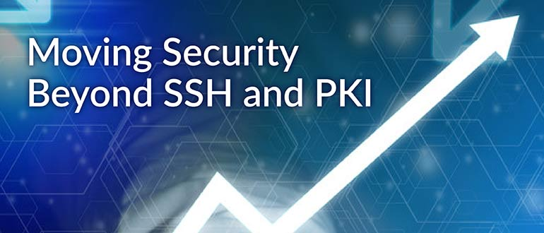 Moving Security Beyond SSH and PKI