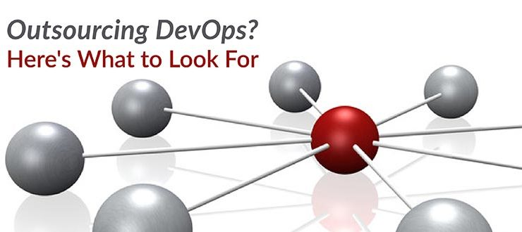 Outsourcing DevOps? Here's What to Look For