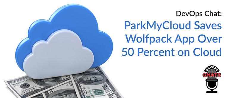 DevOps Chat: ParkMyCloud Saves Wolfpack App Over 50 Percent on Cloud