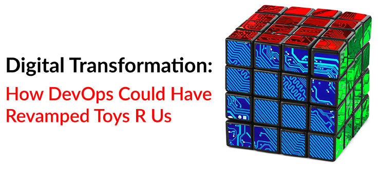 Digital Transformation: How DevOps Could Have Revamped Toys R Us