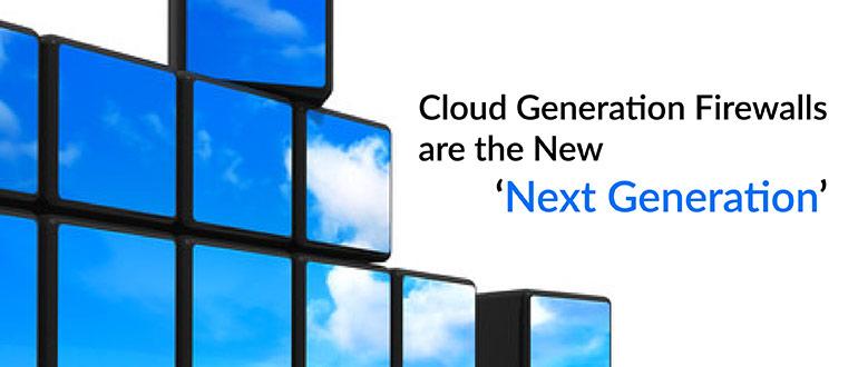 Cloud Generation Firewalls Next