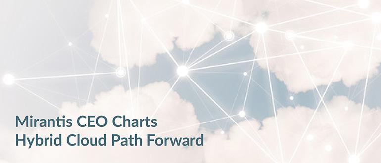 Mirantis CEO Charts Hybrid Cloud Path Forward - DevOps com