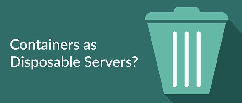 Containers as Disposable Servers