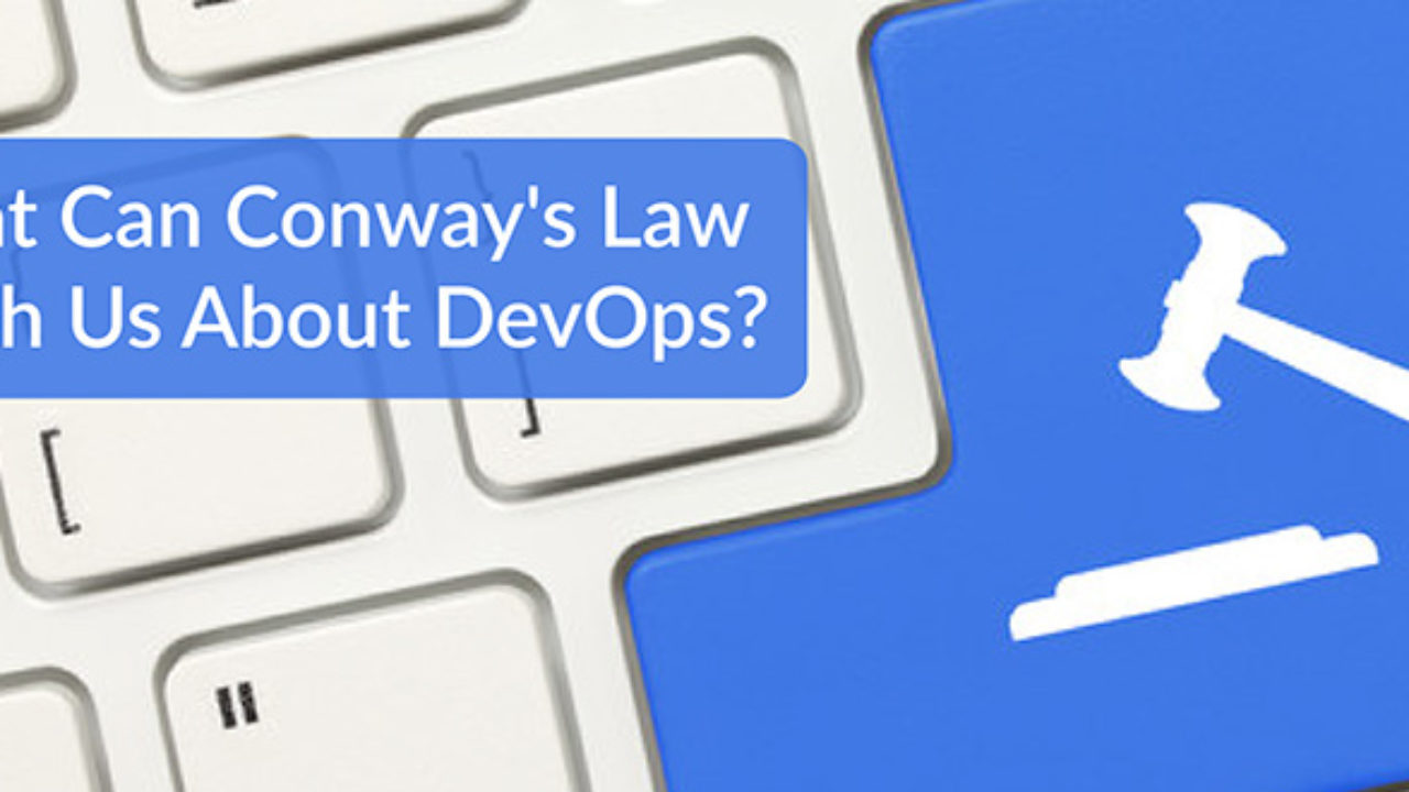 What Can Conway's Law Teach Us About DevOps? - DevOps com