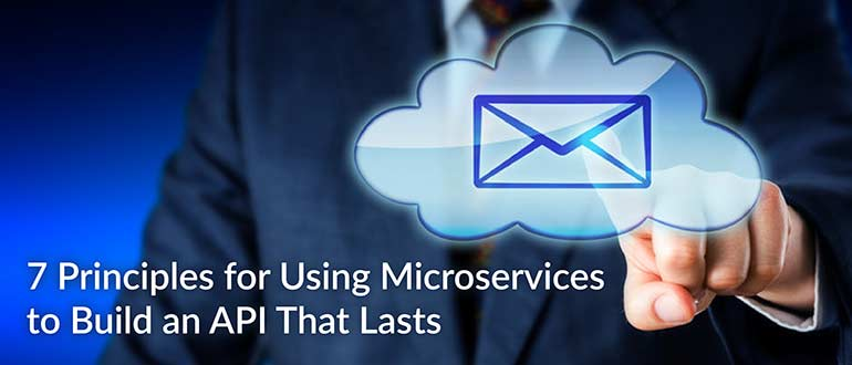 7 Principles for Using Microservices to Build an API That