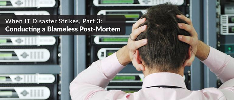 IT Disaster Blameless Post Mortem