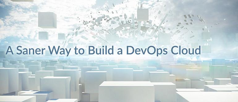 A Saner Way to Build a DevOps Cloud - DevOps com
