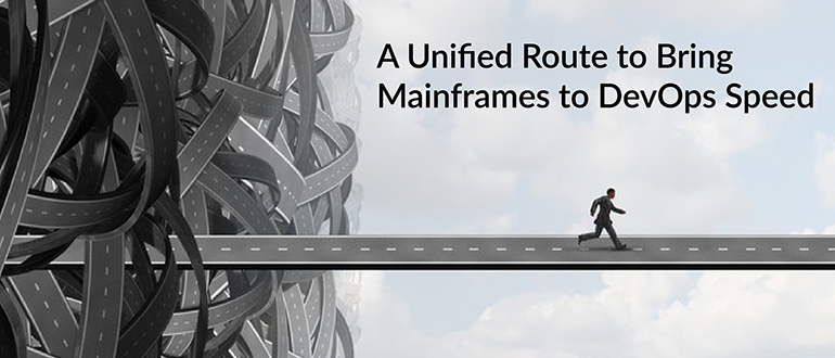 A Unified Route to Bring Mainframes to DevOps Speed thumbnail