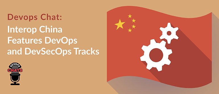 Devops Chat: Interop China Features DevOps and DevSecOps Tracks thumbnail