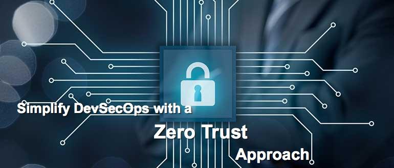 Simplify DevSecOps with a Zero Trust Approach thumbnail