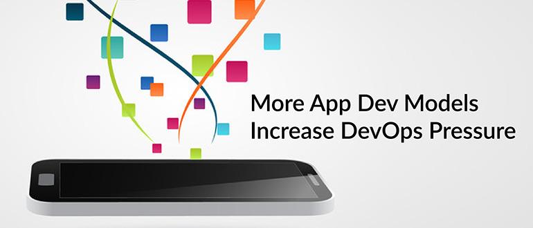 App Dev Models Increase DevOps Pressure