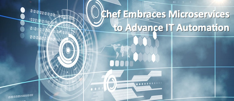 Chef Embraces Microservices to Advance IT Automation