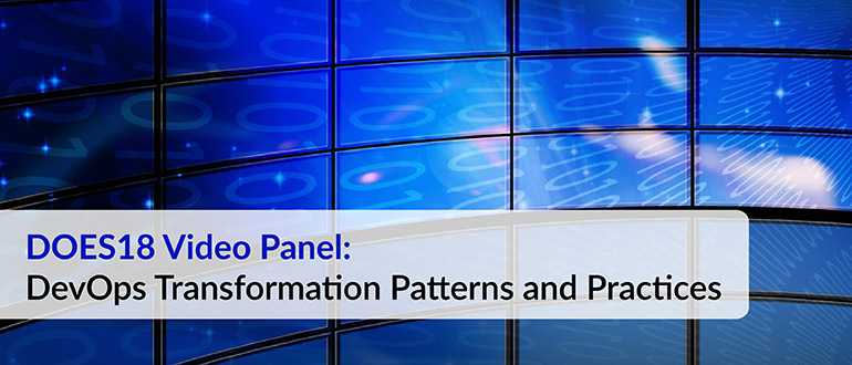 DOES18 Video Panel: DevOps Transformation Patterns and
