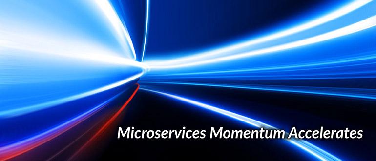 Microservices Momentum Accelerates