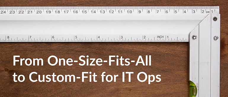 Custom-Fit for IT Ops