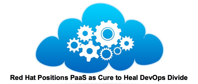 Red Hat Positions PaaS as Cure to Heal DevOps Divide