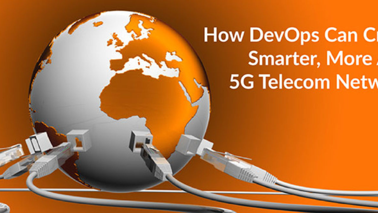 How DevOps Can Create Smarter, More Agile 5G Telecom
