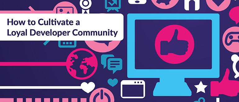 Cultivate a Loyal Developer Community