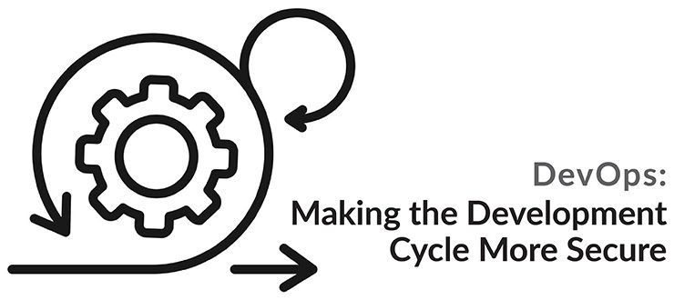 DevOps: Making the Development Cycle More Secure