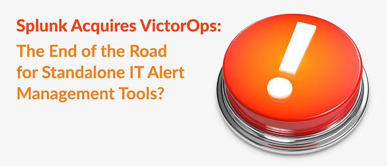 Splunk Acquires VictorOps: The End of the Road for Standalone IT Alert Management Tools? thumbnail