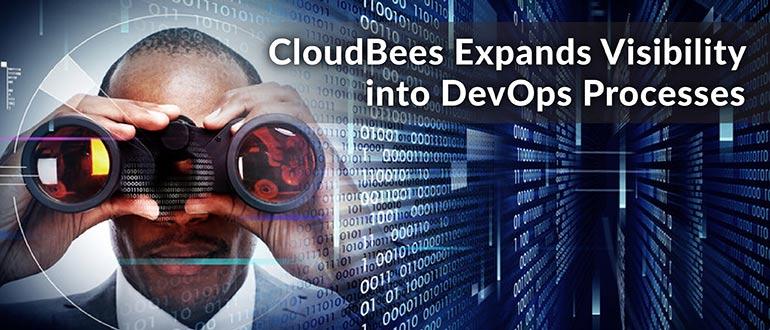 CloudBees Expands Visibility DevOps Processes