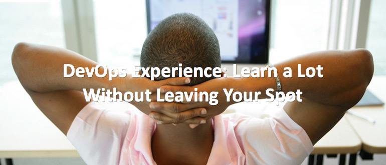 DevOps Experience: Learn a Lot without Leaving Your Spot